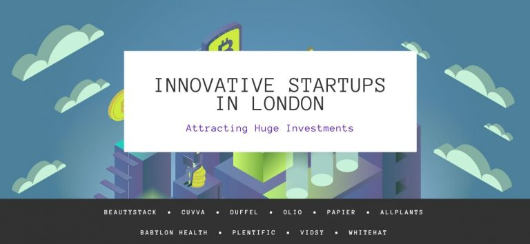 10 most innovative Startups in London attracting huge Investments