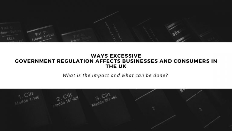 How Excessive Government Rules And Regulations Affect Businesses And Consumers In The United Kingdom