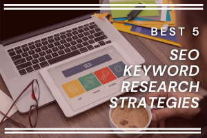 Best 5 SEO Keyword Research Strategies For Businesses in 2021