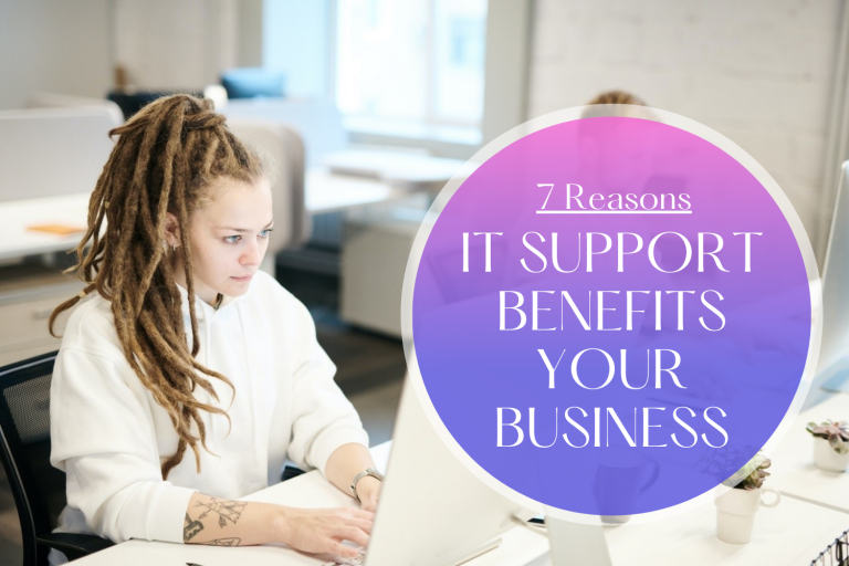 7 Reasons Why IT Support Is Worth the Investment for your Business