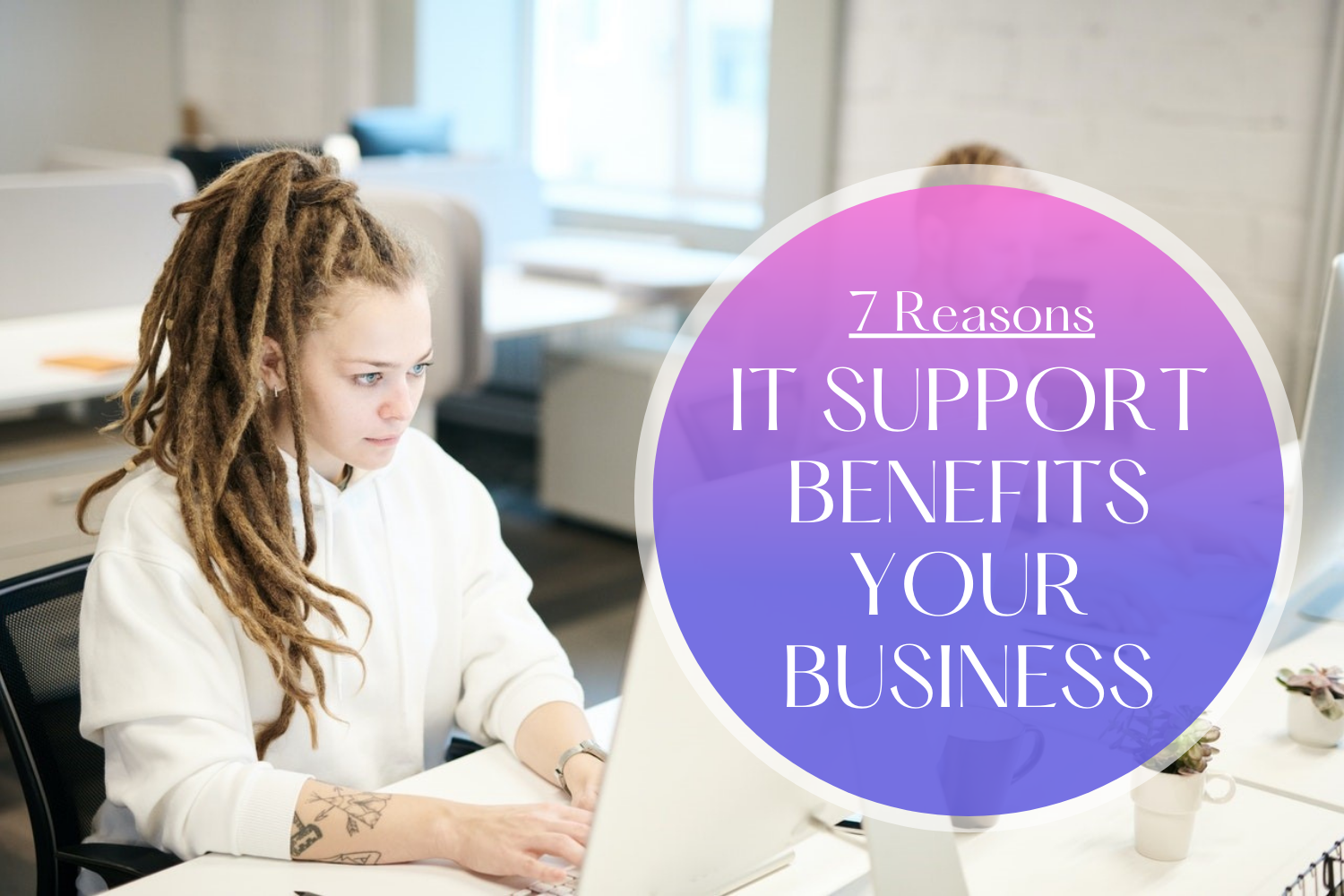 7 Reasons How IT Support Benefits your Business